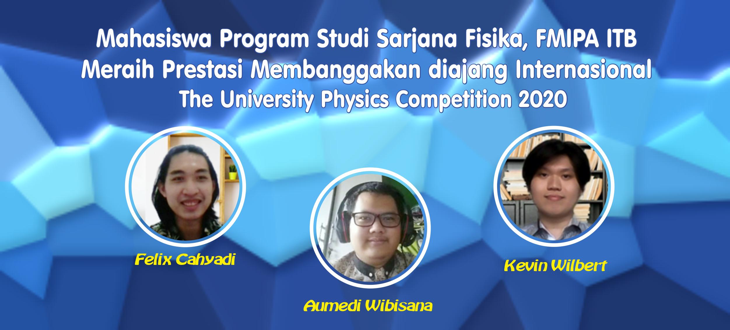 Mahasiswa Program Studi Sarjana Fisika, FMIPA ITB Meraih Prestasi Internasional dalam ajang The University Physics Competition 2020